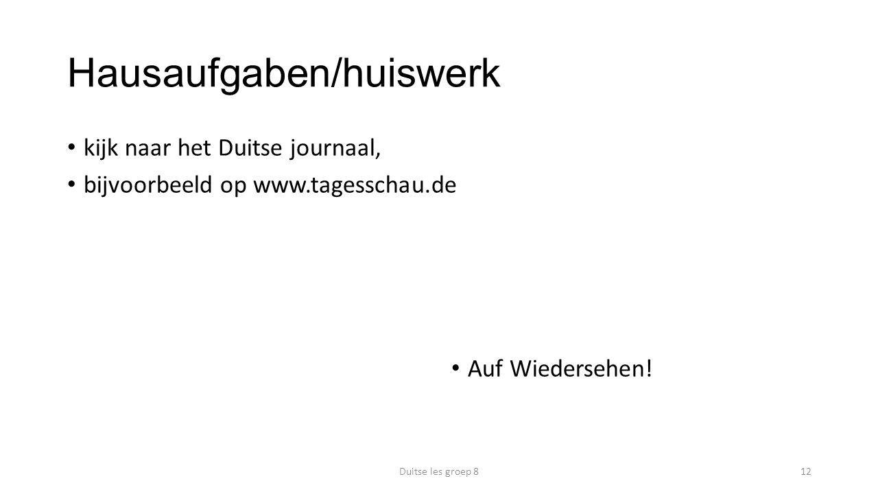 Hausaufgaben/huiswerk kijk naar het Duitse journaal, bijvoorbeeld op www.tagesschau.de Auf Wiedersehen! Duitse les groep 812