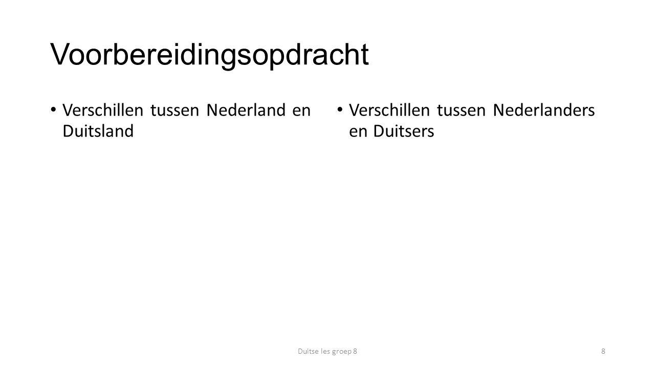 Voorbereidingsopdracht Verschillen tussen Nederland en Duitsland Verschillen tussen Nederlanders en Duitsers Duitse les groep 88