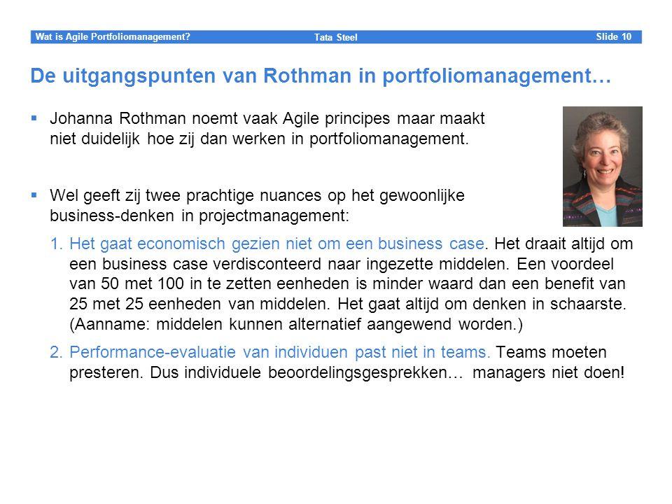 Slide Tata Steel 10Wat is Agile Portfoliomanagement? De uitgangspunten van Rothman in portfoliomanagement…  Johanna Rothman noemt vaak Agile principe