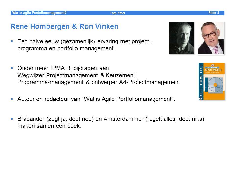 Slide Tata Steel 3Wat is Agile Portfoliomanagement? Rene Hombergen & Ron Vinken  Een halve eeuw (gezamenlijk) ervaring met project-, programma en por