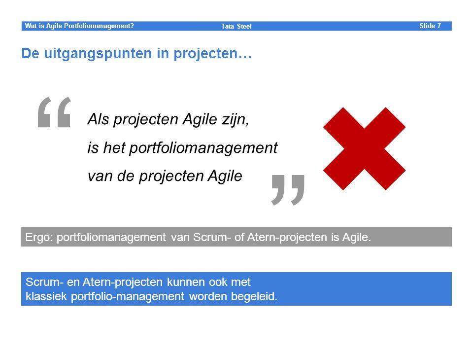 """Slide Tata Steel 7Wat is Agile Portfoliomanagement? De uitgangspunten in projecten… """" Als projecten Agile zijn, is het portfoliomanagement van de proj"""