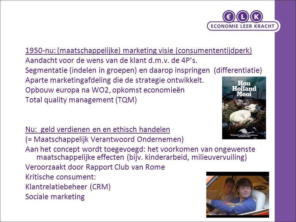 1950-nu: (maatschappelijke) marketing visie (consumententijdperk) Aandacht voor de wens van de klant d.m.v.