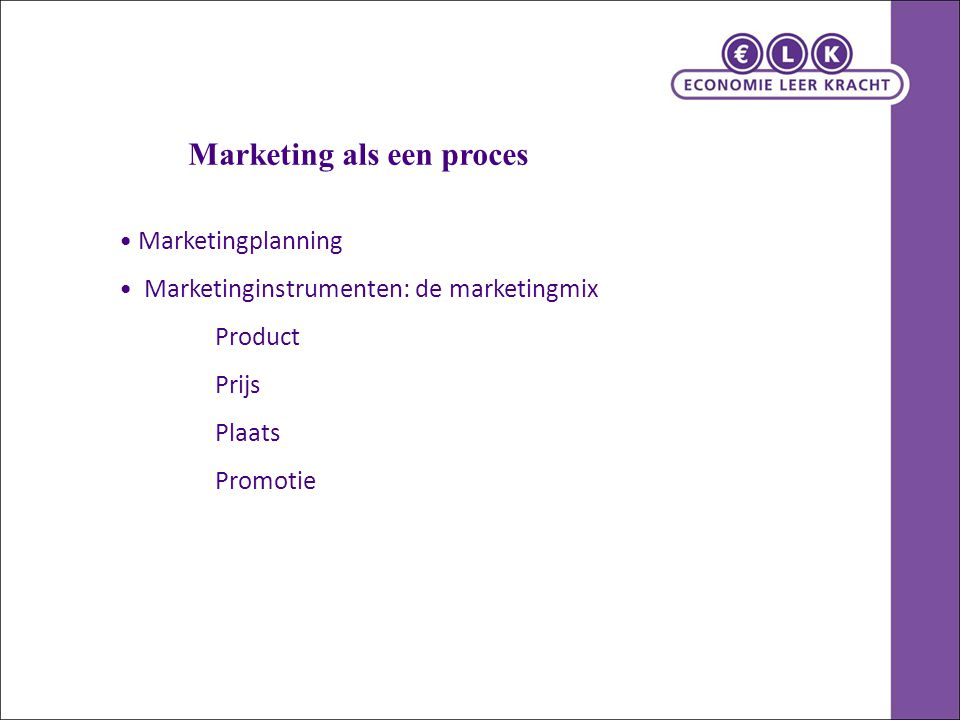 Marketingplanning Marketinginstrumenten: de marketingmix Product Prijs Plaats Promotie Marketing als een proces