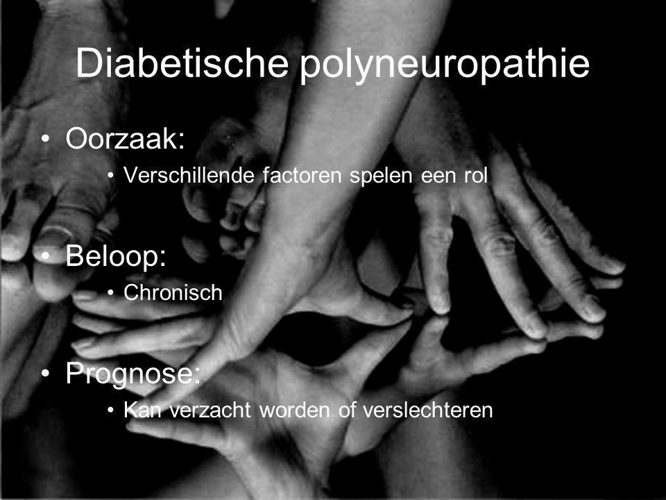 Diabetische polyneuropathie Oorzaak: Verschillende factoren spelen een rol Beloop: Chronisch Prognose: Kan verzacht worden of verslechteren