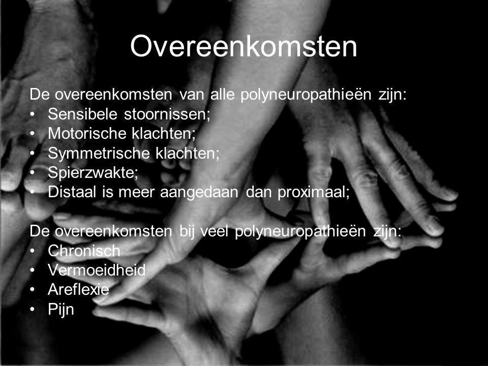 Overeenkomsten De overeenkomsten van alle polyneuropathieën zijn: Sensibele stoornissen; Motorische klachten; Symmetrische klachten; Spierzwakte; Dist