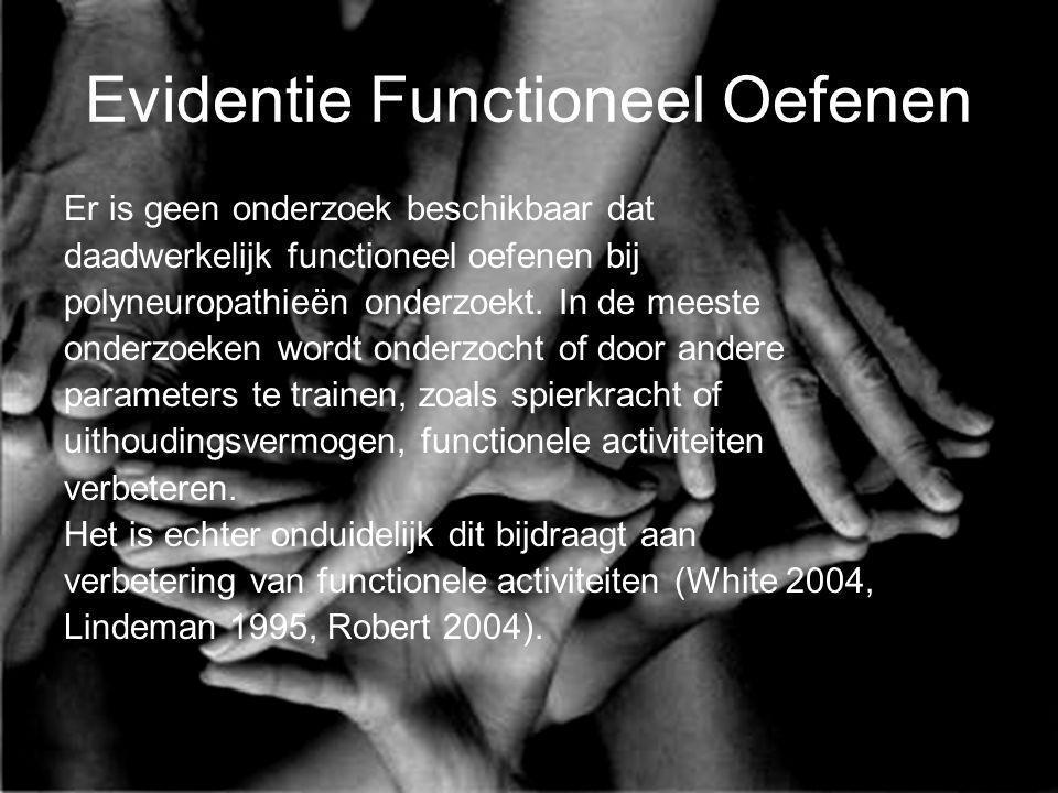 Evidentie Functioneel Oefenen Er is geen onderzoek beschikbaar dat daadwerkelijk functioneel oefenen bij polyneuropathieën onderzoekt. In de meeste on