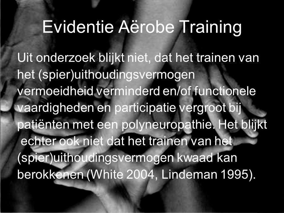 Evidentie Aërobe Training Uit onderzoek blijkt niet, dat het trainen van het (spier)uithoudingsvermogen vermoeidheid verminderd en/of functionele vaar