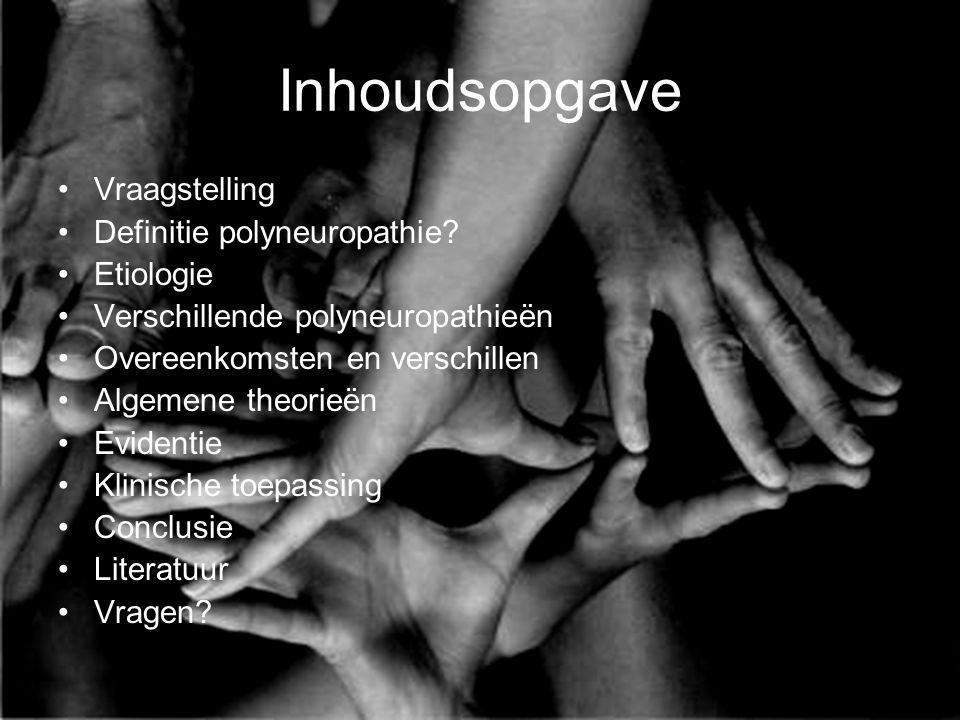 Inhoudsopgave Vraagstelling Definitie polyneuropathie? Etiologie Verschillende polyneuropathieën Overeenkomsten en verschillen Algemene theorieën Evid