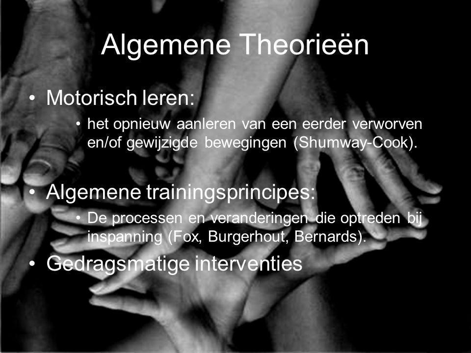 Algemene Theorieën Motorisch leren: het opnieuw aanleren van een eerder verworven en/of gewijzigde bewegingen (Shumway-Cook). Algemene trainingsprinci