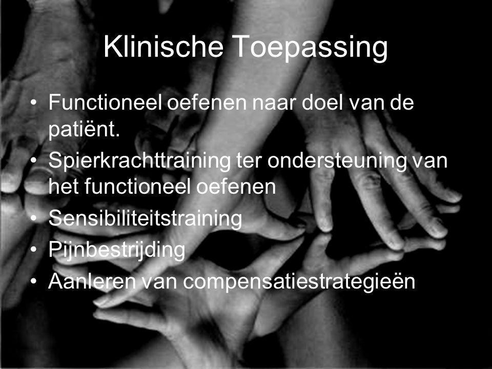 Klinische Toepassing Functioneel oefenen naar doel van de patiënt. Spierkrachttraining ter ondersteuning van het functioneel oefenen Sensibiliteitstra
