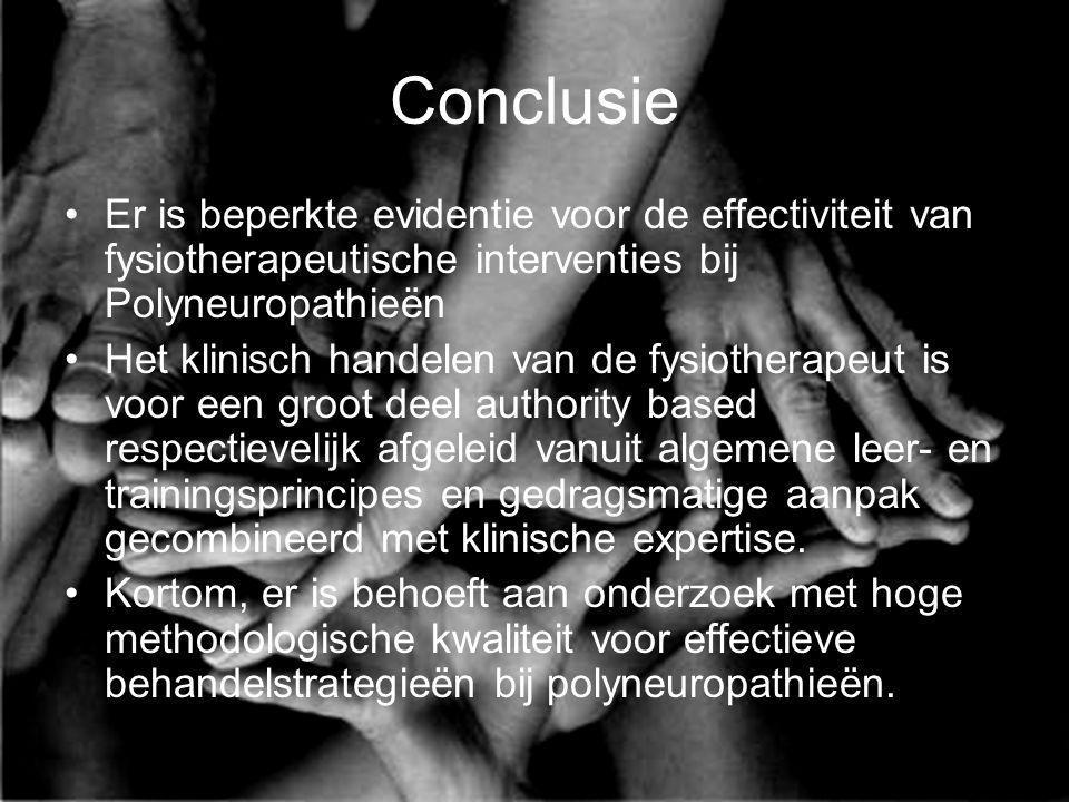 Conclusie Er is beperkte evidentie voor de effectiviteit van fysiotherapeutische interventies bij Polyneuropathieën Het klinisch handelen van de fysio