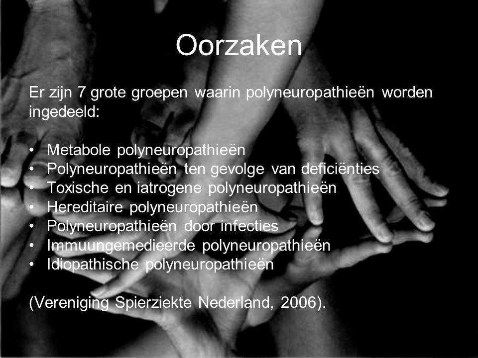 Oorzaken Er zijn 7 grote groepen waarin polyneuropathieën worden ingedeeld: Metabole polyneuropathieën Polyneuropathieën ten gevolge van deficiënties