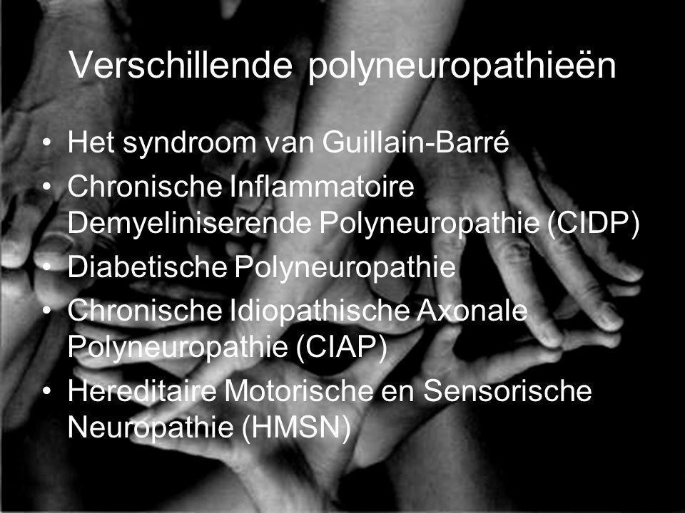 Verschillende polyneuropathieën Het syndroom van Guillain-Barré Chronische Inflammatoire Demyeliniserende Polyneuropathie (CIDP) Diabetische Polyneuro