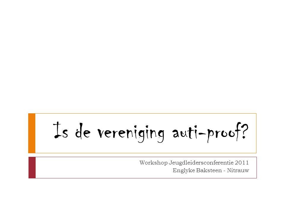 Is de vereniging auti-proof? Workshop Jeugdleidersconferentie 2011 Englyke Baksteen - Nitrauw