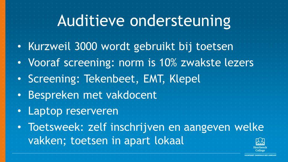Auditieve ondersteuning Kurzweil 3000 wordt gebruikt bij toetsen Vooraf screening: norm is 10% zwakste lezers Screening: Tekenbeet, EMT, Klepel Bespreken met vakdocent Laptop reserveren Toetsweek: zelf inschrijven en aangeven welke vakken; toetsen in apart lokaal