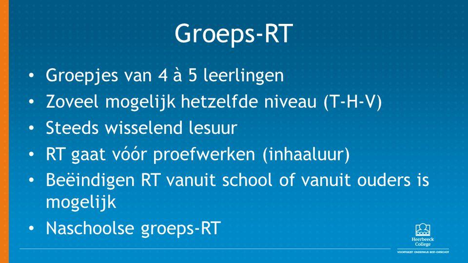 Groeps-RT Groepjes van 4 à 5 leerlingen Zoveel mogelijk hetzelfde niveau (T-H-V) Steeds wisselend lesuur RT gaat vóór proefwerken (inhaaluur) Beëindig