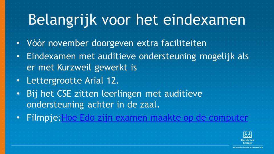 Belangrijk voor het eindexamen Vóór november doorgeven extra faciliteiten Eindexamen met auditieve ondersteuning mogelijk als er met Kurzweil gewerkt is Lettergrootte Arial 12.