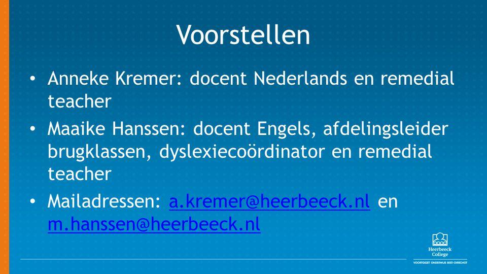 Voorstellen Anneke Kremer: docent Nederlands en remedial teacher Maaike Hanssen: docent Engels, afdelingsleider brugklassen, dyslexiecoördinator en re