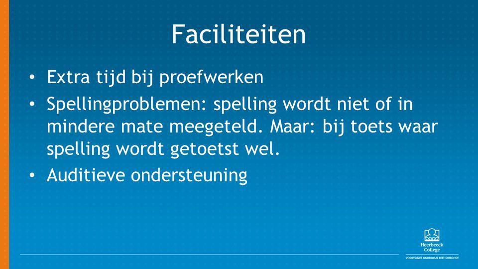 Faciliteiten Extra tijd bij proefwerken Spellingproblemen: spelling wordt niet of in mindere mate meegeteld. Maar: bij toets waar spelling wordt getoe