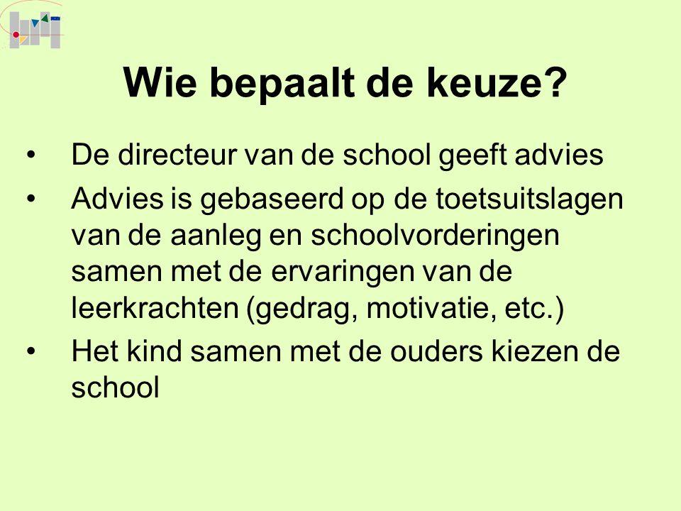 Wie bepaalt de keuze? De directeur van de school geeft advies Advies is gebaseerd op de toetsuitslagen van de aanleg en schoolvorderingen samen met de