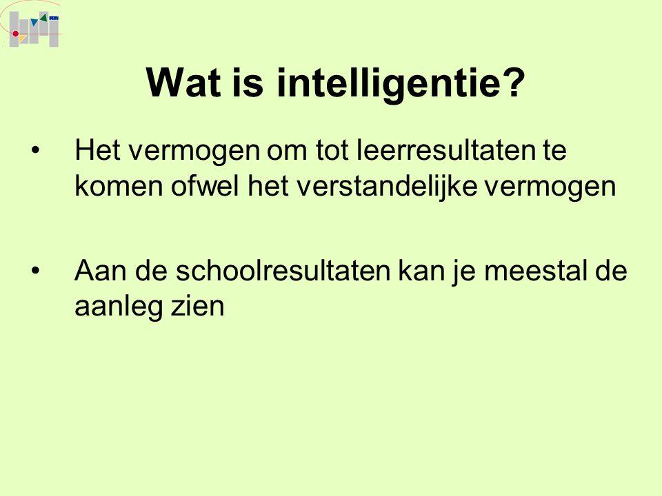 Wat is intelligentie? Het vermogen om tot leerresultaten te komen ofwel het verstandelijke vermogen Aan de schoolresultaten kan je meestal de aanleg z