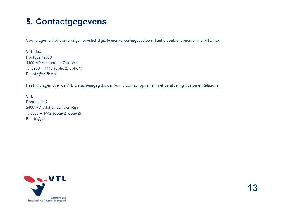 Voor vragen en/ of opmerkingen over het digitale urenverwerkingssysteem kunt u contact opnemen met VTL flex.