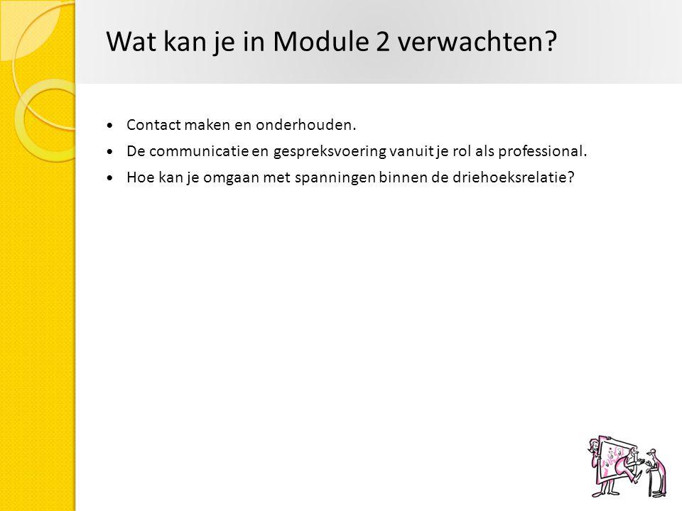Wat kan je in Module 2 verwachten? Contact maken en onderhouden. De communicatie en gespreksvoering vanuit je rol als professional. Hoe kan je omgaan