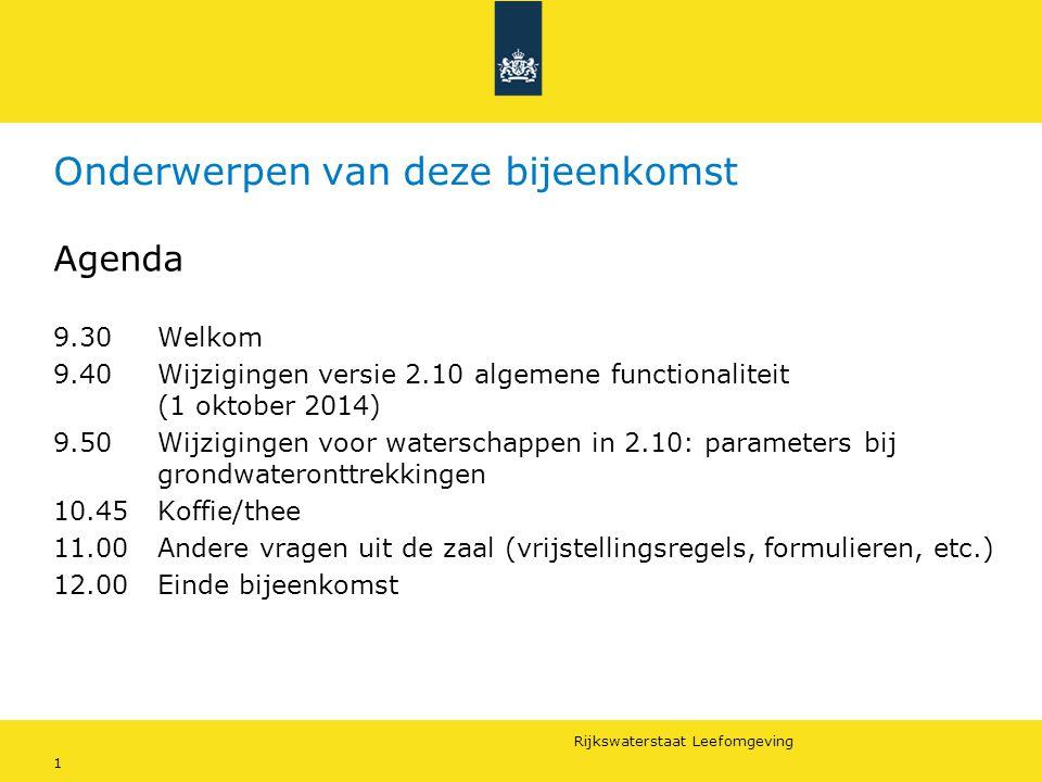 Rijkswaterstaat Leefomgeving 1 Onderwerpen van deze bijeenkomst Agenda 9.30 Welkom 9.40 Wijzigingen versie 2.10 algemene functionaliteit (1 oktober 20