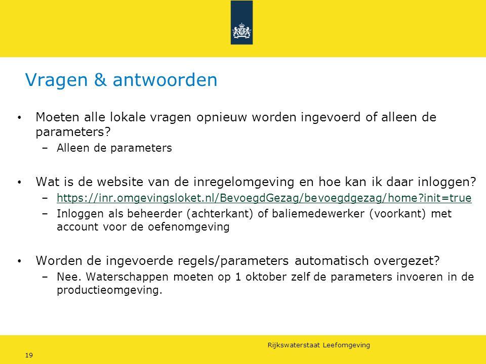 Rijkswaterstaat Leefomgeving 19 Vragen & antwoorden Moeten alle lokale vragen opnieuw worden ingevoerd of alleen de parameters? –Alleen de parameters