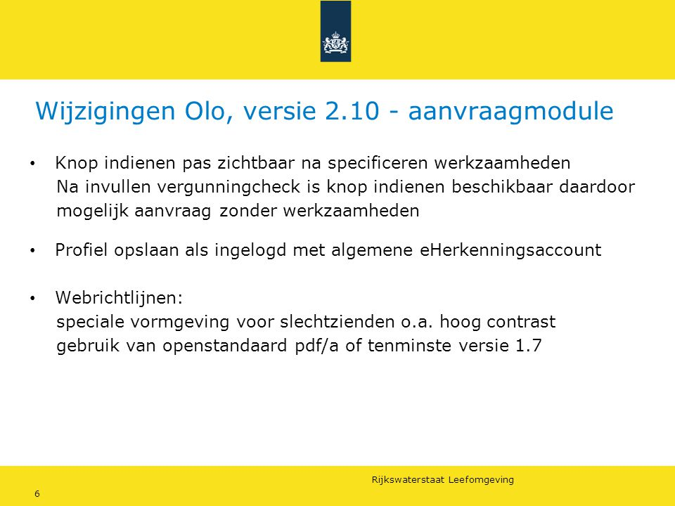 Rijkswaterstaat Leefomgeving 6 Wijzigingen Olo, versie 2.10 - aanvraagmodule Knop indienen pas zichtbaar na specificeren werkzaamheden Na invullen ver