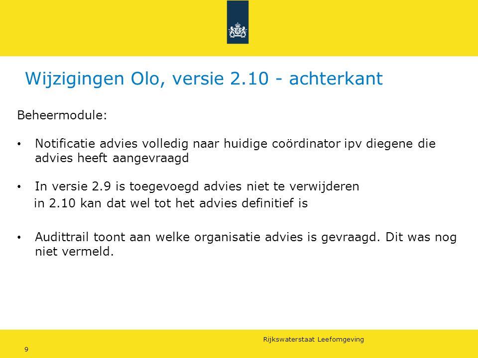 Rijkswaterstaat Leefomgeving 9 Wijzigingen Olo, versie 2.10 - achterkant Beheermodule: Notificatie advies volledig naar huidige coördinator ipv diegen
