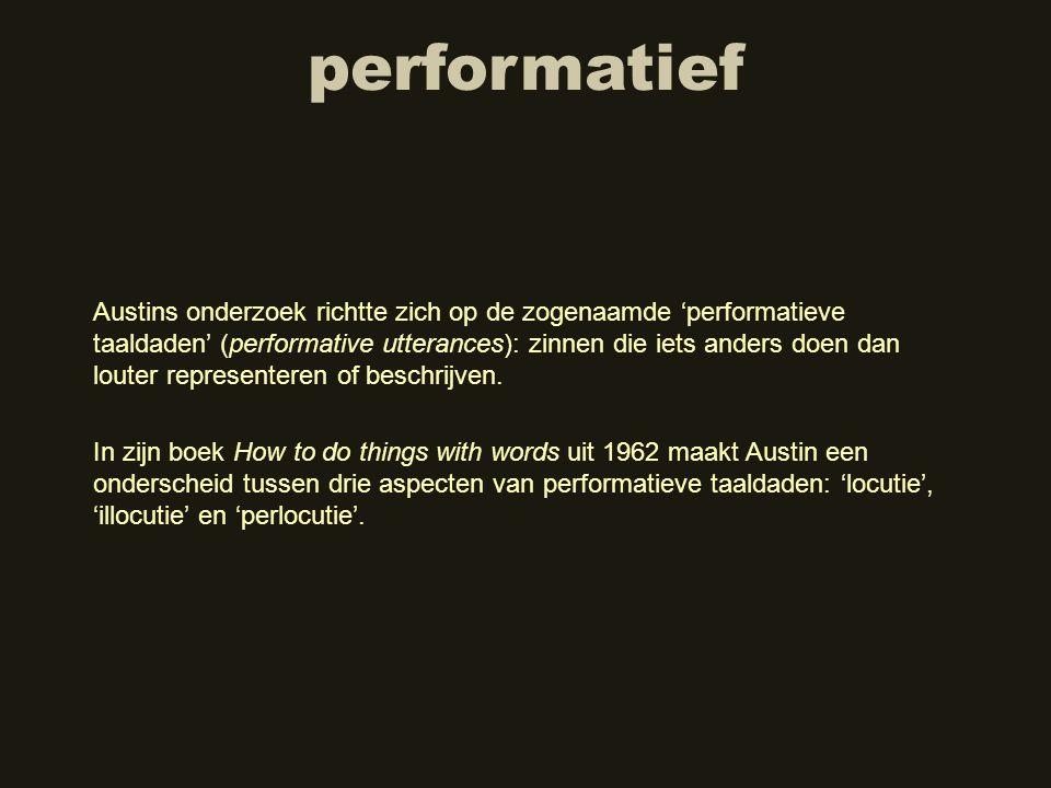 performatief Austins onderzoek richtte zich op de zogenaamde 'performatieve taaldaden' (performative utterances): zinnen die iets anders doen dan lout