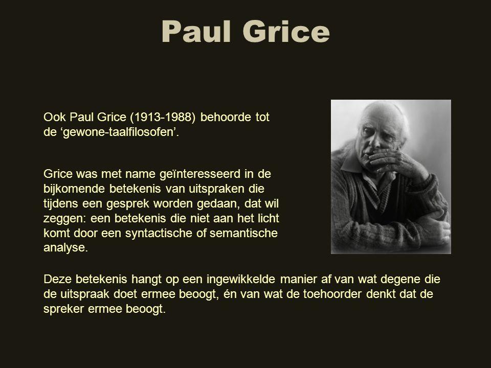 Paul Grice Ook Paul Grice (1913-1988) behoorde tot de 'gewone-taalfilosofen'. Deze betekenis hangt op een ingewikkelde manier af van wat degene die de