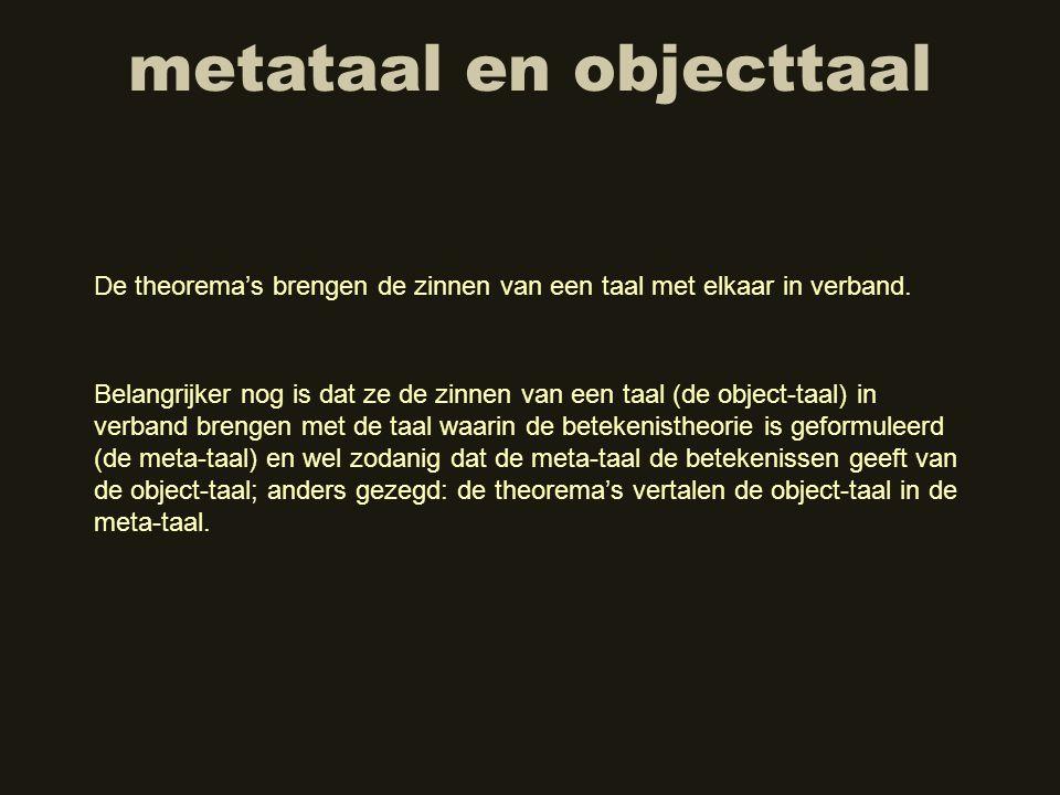 metataal en objecttaal De theorema's brengen de zinnen van een taal met elkaar in verband. Belangrijker nog is dat ze de zinnen van een taal (de objec