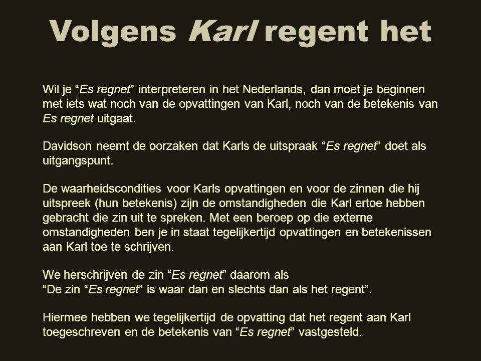 """Volgens Karl regent het We herschrijven de zin """"Es regnet"""" daarom als """"De zin """"Es regnet"""" is waar dan en slechts dan als het regent"""". Wil je """"Es regne"""