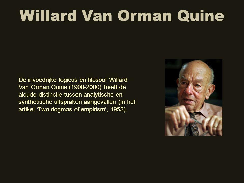 Willard Van Orman Quine De invoedrijke logicus en filosoof Willard Van Orman Quine (1908-2000) heeft de aloude distinctie tussen analytische en synthe