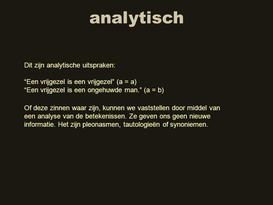 """analytisch Dit zijn analytische uitspraken: """"Een vrijgezel is een vrijgezel"""" (a = a) """"Een vrijgezel is een ongehuwde man."""" (a = b) Of deze zinnen waar"""