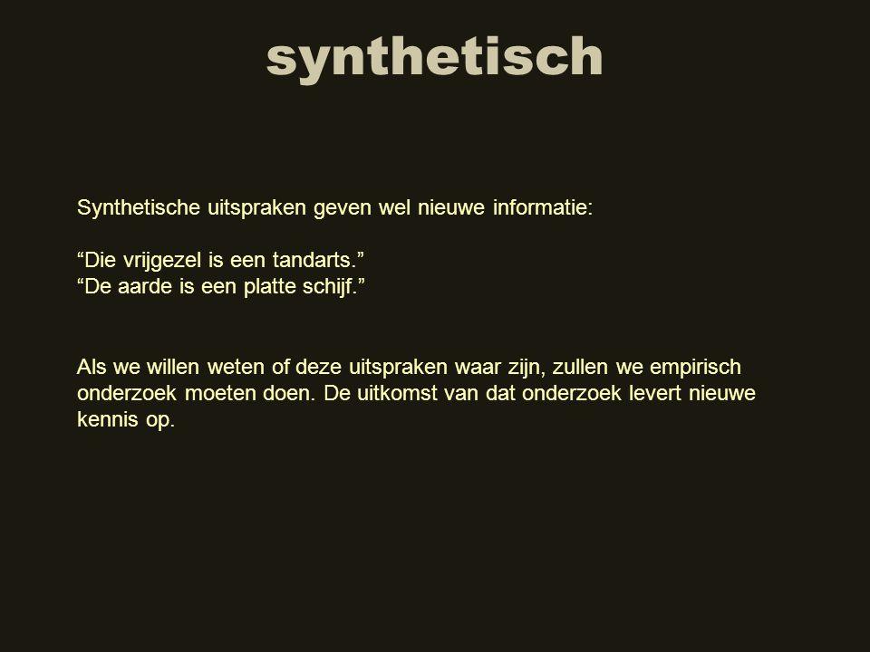 """synthetisch Synthetische uitspraken geven wel nieuwe informatie: """"Die vrijgezel is een tandarts."""" """"De aarde is een platte schijf."""" Als we willen weten"""