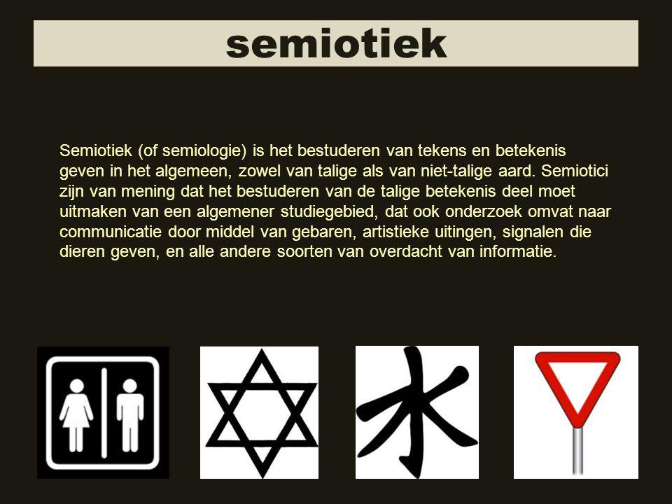semiotiek Semiotiek (of semiologie) is het bestuderen van tekens en betekenis geven in het algemeen, zowel van talige als van niet-talige aard. Semiot