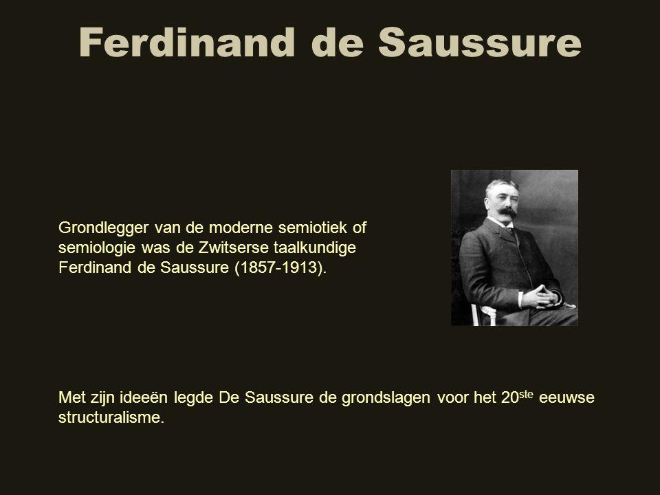 Ferdinand de Saussure Grondlegger van de moderne semiotiek of semiologie was de Zwitserse taalkundige Ferdinand de Saussure (1857-1913). Met zijn idee