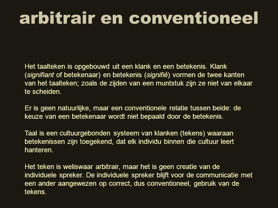 arbitrair en conventioneel Het teken is weliswaar arbitrair, maar het is geen creatie van de individuele spreker. De individuele spreker blijft voor d