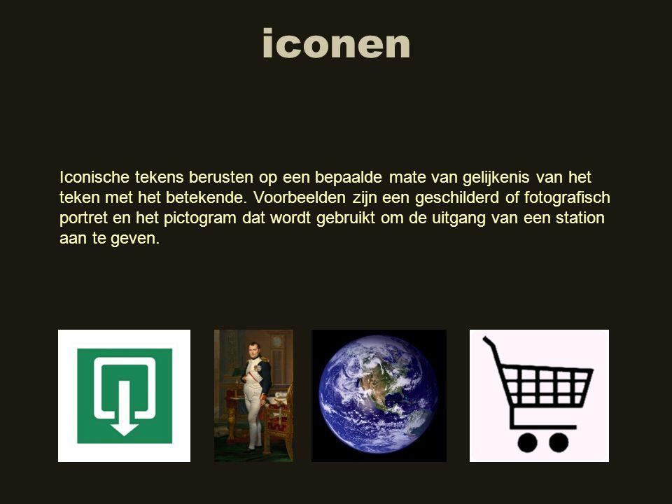 iconen Iconische tekens berusten op een bepaalde mate van gelijkenis van het teken met het betekende. Voorbeelden zijn een geschilderd of fotografisch