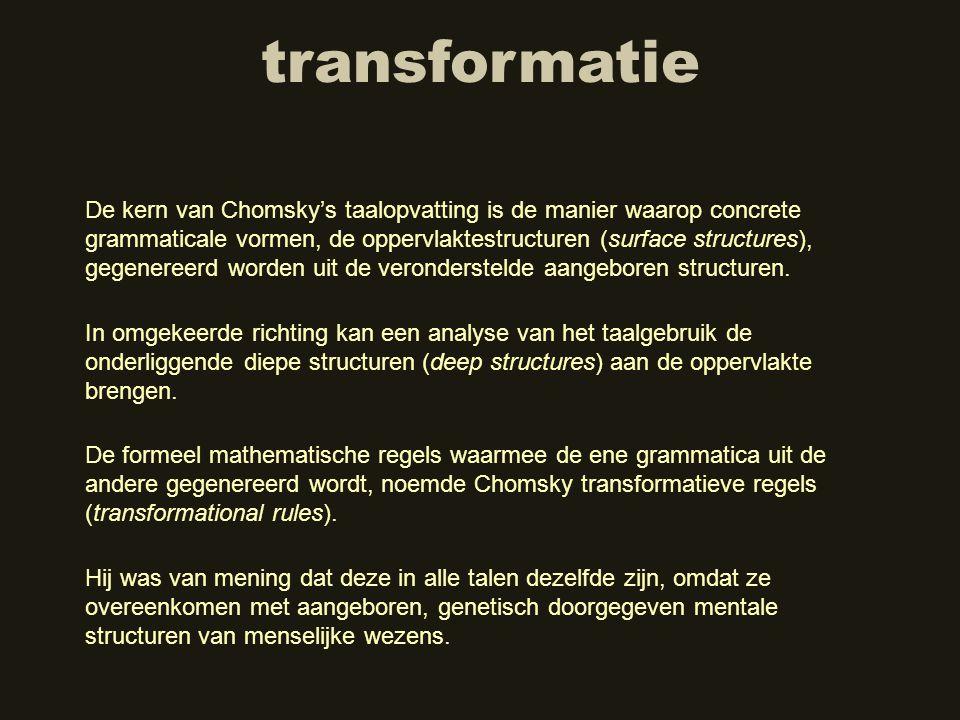 transformatie In omgekeerde richting kan een analyse van het taalgebruik de onderliggende diepe structuren (deep structures) aan de oppervlakte brenge