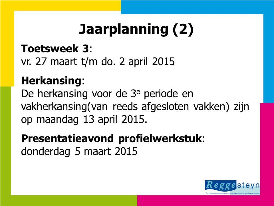18-11-2014114 Jaarplanning (2) Toetsweek 3: vr. 27 maart t/m do.