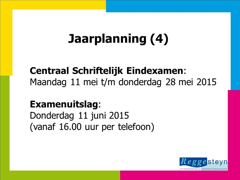 18-11-2014116 Jaarplanning (4) Centraal Schriftelijk Eindexamen: Maandag 11 mei t/m donderdag 28 mei 2015 Examenuitslag: Donderdag 11 juni 2015 (vanaf 16.00 uur per telefoon)