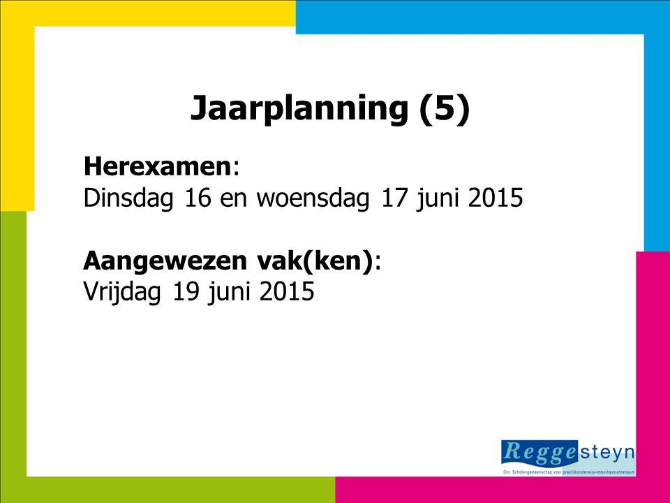 18-11-2014117 Jaarplanning (5) Herexamen: Dinsdag 16 en woensdag 17 juni 2015 Aangewezen vak(ken): Vrijdag 19 juni 2015