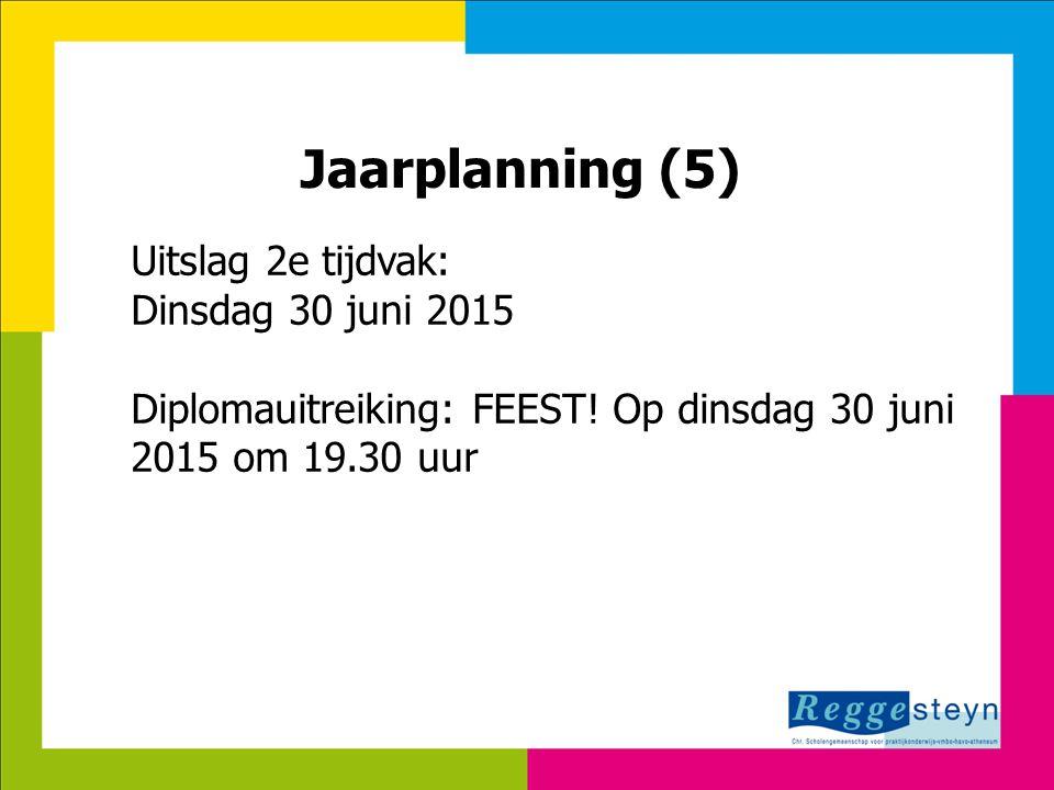18-11-2014118 Jaarplanning (5) Uitslag 2e tijdvak: Dinsdag 30 juni 2015 Diplomauitreiking: FEEST.