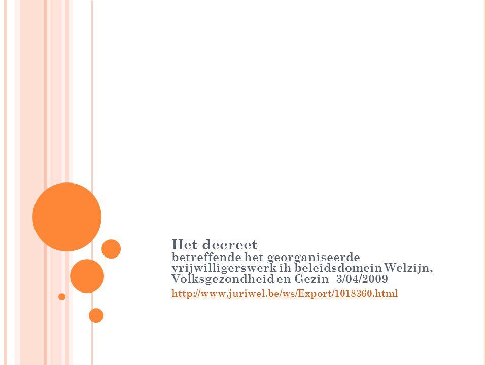 Het decreet betreffende het georganiseerde vrijwilligerswerk ih beleidsdomein Welzijn, Volksgezondheid en Gezin 3/04/2009 http://www.juriwel.be/ws/Exp
