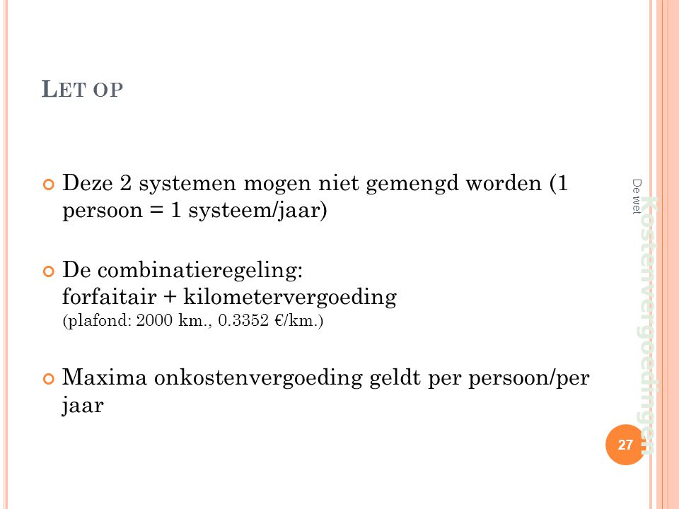L ET OP Deze 2 systemen mogen niet gemengd worden (1 persoon = 1 systeem/jaar) De combinatieregeling: forfaitair + kilometervergoeding (plafond: 2000