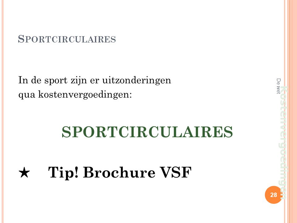 S PORTCIRCULAIRES In de sport zijn er uitzonderingen qua kostenvergoedingen: SPORTCIRCULAIRES ★ Tip! Brochure VSF 28 De wet Kostenvergoedingen